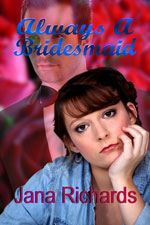 Always a Bridesmaid --  Jana Richards